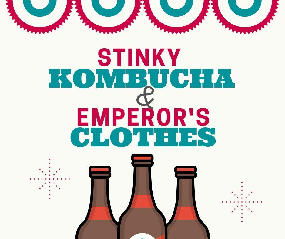 Stinky Kombucha & Emperor's Clothes