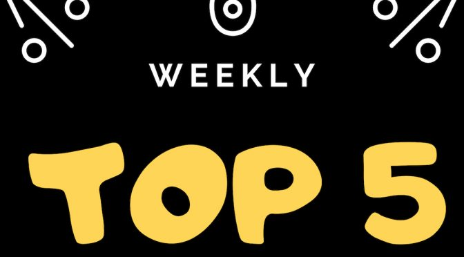 Weekly Top 5 (5.12.19)